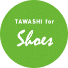 TAWASHI for Shoes